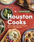 Houston Cooks: Recipes from the City's Favorite Restaurants and Chefs Cover Image