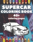Supercar Coloring Book: Race Car Colouring Book Hypercar & Sports Cars Design For Kids Ages 4-8 8-12 & Adults - Gifts Children Fun Activity Bo Cover Image