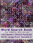 Word Search Book For Adults: Pro Series, 100 Cranky Trails Puzzles, 20 Pt. Large Print, Vol. 21 Cover Image