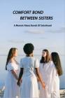 Comfort Bond Between Sisters: A Memoir About Bonds Of Sisterhood: Book On Sister Relationships Cover Image