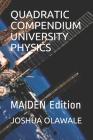 Quadratic Compendium University Physics: MAIDEN Edition Cover Image