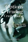 Options Trading Crash Course: The Complete Step-By-Step Beginners Guide to Monetize with Small Capitals Using Statistical Advantages, Tips, And Tech Cover Image