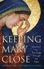 Keeping Mary Close: Devotion to Our Lady Through the Ages Cover Image
