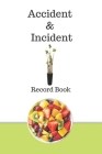Accident & Incident Record Book: A Health & Safety Incident Report Book perfect for schools offices and workplaces that have a legal or first aid requ Cover Image
