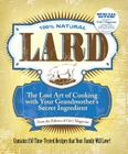 Lard: The Lost Art of Cooking with Your Grandmother's Secret Ingredient Cover Image