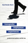 Transgender Employment Experiences: Gendered Perceptions and the Law Cover Image
