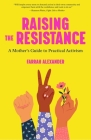 Raising the Resistance: A Mother's Guide to Practical Activism Cover Image