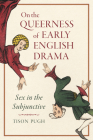 On the Queerness of Early English Drama: Sex in the Subjunctive Cover Image