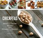 Chickpeas: Sweet and Savory Recipes from Hummus to Dessert Cover Image