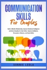 Communication Skills for Couples: Build a Mindful Relationship, Improve Emotional Intelligence and Grow Empathy for Each Other. Improve Confidence, Pe Cover Image