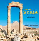 Lens on Syria: A Photographic Tour of Its Ancient and Modern Culture Cover Image