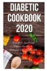 Diabetic Cookbook 2020: Breakfast, Lunch and Dinner Healthy & Delicious Diet Recipes with Pictures Cover Image