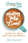 Chicken Soup for the Soul: Making Me Time: 101 Stories About Self-Care and Balance Cover Image