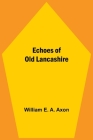 Echoes Of Old Lancashire Cover Image