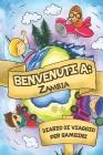 Benvenuti A Zambia Diario Di Viaggio Per Bambini: 6x9 Diario di viaggio e di appunti per bambini I Completa e disegna I Con suggerimenti I Regalo perf Cover Image