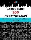 Large Print 500 Cryptograms: Motivational and Inspirational Quotes Volume 1 Cover Image