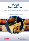 Food Formulation: Novel Ingredients and Processing Techniques (Ifst Advances in Food Science) Cover Image