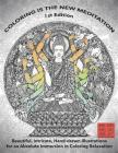 Coloring Is the New Meditation 1st Edition: Beautiful, Intricate, Hand-Drawn Illustrations for an Absolute Immersion in Coloring Relaxation: Kent Chua Cover Image