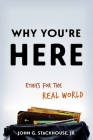 Why You're Here: Ethics for the Real World Cover Image