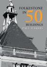 Folkestone in 50 Buildings Cover Image