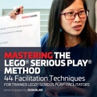 Mastering the LEGO Serious Play Method: 44 Facilitation Techniques for Trained LEGO Serious Play Facilitators Cover Image