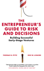 The Entrepreneur's Guide to Risk and Decisions: Building Successful Early-Stage Ventures Cover Image
