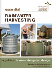 Essential Rainwater Harvesting: A Guide to Home-Scale System Design (Sustainable Building Essentials #11) Cover Image