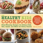 The Healthy Kids Cookbook: Prize-Winning Recipes for Sliders, Chili, Tots, Salads, and More for Every Family Cover Image