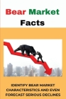 Bear Market Facts: Identify Bear Market Characteristics And Even Forecast Serious Declines: Bull Market Cover Image