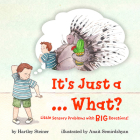 It's Just a ... What?: Little Sensory Problems with Big Reactions! Cover Image