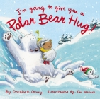 I'm Going to Give You a Polar Bear Hug!: A Padded Board Book Cover Image
