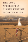 The Long Afterlife of Nikkei Wartime Incarceration Cover Image