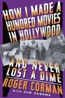 How I Made A Hundred Movies In Hollywood And Never Lost A Dime Cover Image