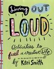 Living Out Loud: Activities to Fuel a Creative Life Cover Image