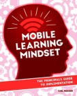 Mobile Learning Mindset: The Principal's Guide to Implementation Cover Image