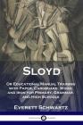 Sloyd: Or Educational Manual Training with Paper, Cardboard, Wood, and Iron for Primary, Grammar, and High Schools Cover Image
