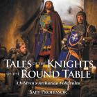 Tales of the Knights of The Round Table - Children's Arthurian Folk Tales Cover Image