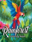 Rainforest Coloring Book: An Adult Coloring Book Featuring Tropical Plants, Exotic Animals and Beautiful Rainforest Birds and Flowers Cover Image