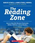 The Reading Zone, 2nd Edition: How to Help Kids Become Skilled, Passionate, Habitual, Critical Readers Cover Image