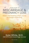 Your Guide to Miscarriage and Pregnancy Loss: Hope and Healing When You're No Longer Expecting Cover Image