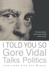 I Told You So: Gore Vidal Talks Politics: Interviews with Jon Wiener Cover Image