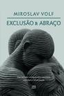 Exclusão e abraço: Uma reflexão teológica sobre identidade, alteridade e reconciliação Cover Image