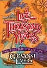 Live a Thousand Years: Have the Time of Your Life; Wisdom for All Ages Cover Image