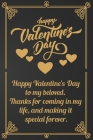 Happy Valentine's Day: Happy Valentine's Day to my beloved. Thanks for coming in my life, and making it special forever.Golden Journal Lined Cover Image