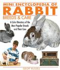 Mini Encyclopedia of Rabbit Breeds and Care: A Color Directory of the Most Popular Breeds and Their Care (Mini Encyclopedia Of...) Cover Image