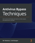 Antivirus Bypass Techniques: Learn practical techniques and tactics to combat, bypass, and evade antivirus software Cover Image