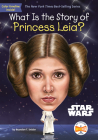 What Is the Story of Princess Leia? (What Is the Story Of?) Cover Image