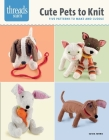 Cute Pets to Knit: Five Patterns to Make and Cuddle (Threads Selects) Cover Image