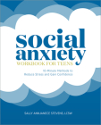 Social Anxiety Workbook for Teens: 10-Minute Methods to Reduce Stress and Gain Confidence Cover Image