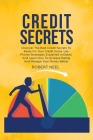 Credit Secrets: The Essential Guide to Repair Your Credit, Learn Different Strategies and Techniques to Remove Bad Debt and Boost Your Cover Image